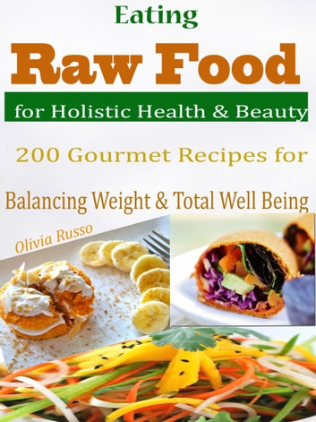 Eating raw food for holistic health beauty ebook by olivia russo eating raw food for holistic health beauty 200 gourmet recipes for balancing weight forumfinder Images