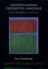 Understanding Figurative Language - From Metaphor to Idioms ebook by Sam Glucksberg