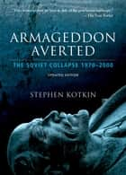 Armageddon Averted - The Soviet Collapse, 1970-2000 ebook by Stephen Kotkin