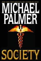 The Society - A Novel ebook by Michael Palmer