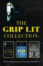 The Grip Lit Collection: The Sisters, Mother, Mother and Dark Rooms ebook by Claire Douglas, Koren Zailckas, Lili Anolik