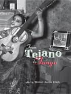 From Tejano to Tango ebook by Walter Aaron Clark