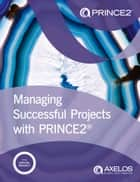 Managing Successful Projects with PRINCE2 ebook by AXELOS