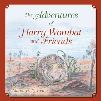 The Adventures of Harry Wombat and Friends ebook by Margaret. L. Young (nee Dyer)