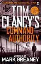 Command Authority - INSPIRATION FOR THE THRILLING AMAZON PRIME SERIES JACK RYAN ebook by