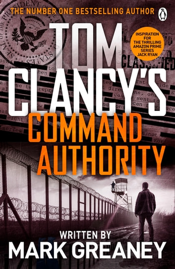 Command Authority - INSPIRATION FOR THE THRILLING AMAZON PRIME SERIES JACK RYAN ebook by Tom Clancy,Mark Greaney