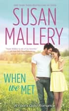 When We Met (Mills & Boon M&B) (A Fool's Gold Novel, Book 13) ebook by Susan Mallery