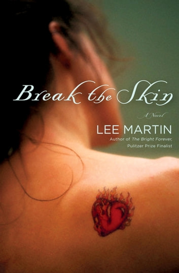 Break the Skin - A Novel ebook by Lee Martin