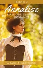 Mail Order Bride: Annalise - Book 2 - Mail Order Bride Series: Annalise, #2 ebook by