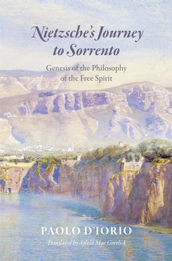 Nietzsche's Journey to Sorrento - Genesis of the Philosophy of the Free Spirit ebook by Paolo D'Iorio