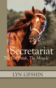 Secretariat - The Red Freak, The Miracle ebook by Lyn Lifshin