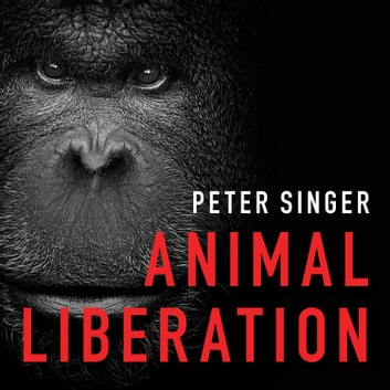 Animal Liberation - The Definitive Classic of the Animal Movement audiobook by Peter Singer