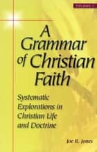 A Grammar of Christian Faith ebook by Joe R. Jones