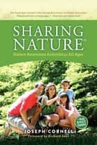 Sharing Nature® - Nature Awareness Activities for All Ages ebook by Joseph Cornell, Richard Louv