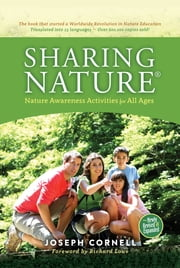 Sharing Nature® - Nature Awareness Activities for All Ages ebook by Joseph Cornell,Richard Louv