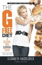 The G-Free Diet - A Gluten-Free Survival Guide ebook by Elisabeth Hasselbeck, Peter Green