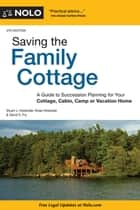 Saving the Family Cottage - A Guide to Succession Planning for Your Cottage, Cabin, Camp or Vacation Home ebook by Stuart Hollander Attorney, Rose Hollander, David S. Fry Attorney