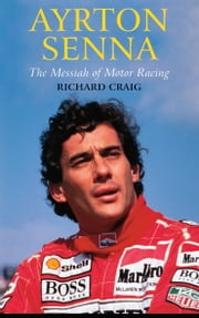 Ayrton Senna - The Messiah of Motor Racing ebook by Richard Craig