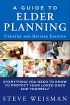 A Guide to Elder Planning - Everything You Need to Know to Protect Your Loved Ones and Yourself ebook by Steve Weisman