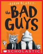 The Bad Guys (The Bad Guys #1) ebook by Aaron Blabey,Aaron Blabey