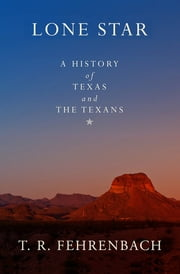 Lone Star - A History of Texas and the Texans ebook by T. R. Fehrenbach