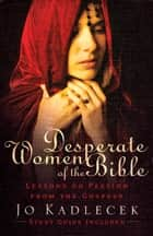 Desperate Women of the Bible ebook by Jo Kadlecek