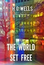 The World Set Free ebook by H. Wells