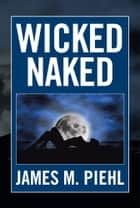 Wicked Naked ebook by James M. Piehl