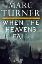 When the Heavens Fall ebook by Marc Turner