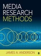 Media Research Methods - Understanding Metric and Interpretive Approaches eBook by James A. Anderson