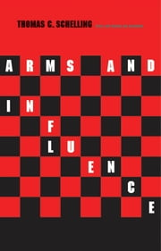 Arms and Influence ebook by Prof. Thomas C. Schelling
