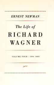 Life of R Wagner Vol 4 ebook by Ernest Newman