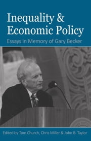 Inequality and Economic Policy: Essays In Honor of Gary Becker ebook by Church, Tom