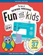 The Best of Sewing Machine Fun for Kids - Ready, Set, Sew - 37 Projects & Activities ebook by Lynda Milligan, Nancy Smith