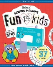 The Best of Sewing Machine Fun for Kids - Ready, Set, Sew - 37 Projects & Activities ebook by Lynda Milligan,Nancy Smith