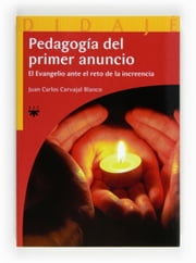 Pedagogía del primer anuncio (eBook-ePub) ebook by Juan Carlos Carvajal Blanco