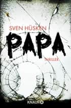 Papa - Thriller ebook by Sven Hüsken