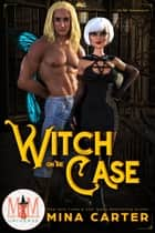 Witch on the Case: Magic and Mayhem Universe - La Fay Chronicles, #3 ebook by Mina Carter