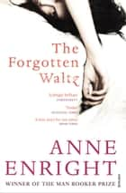 The Forgotten Waltz ebook by Anne Enright
