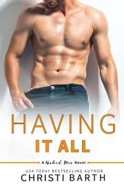 Having It All - Naked Men, #5 ebook by Christi Barth