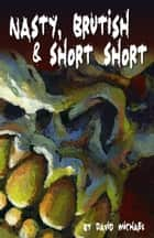 Nasty, Brutish & Short Short ebook by David R. Michael