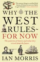 Why The West Rules - For Now - The Patterns of History and what they reveal about the Future ebook by Ian Morris