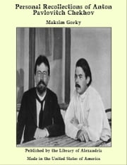 Personal Recollections of Anton Pavlovitch Chekhov ebook by Maksim Gorky