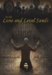 In the Lone and Level Sands ebook by David J. Lovato,Seth Thomas