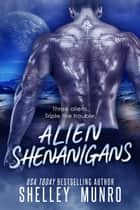 Alien Shenanigans ebook by Shelley Munro