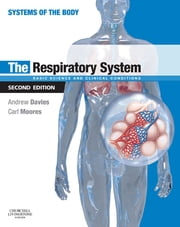 The Respiratory System E-Book - Basic science and clinical conditions ebook by Andrew Davies, PhD DSc,Carl Moores, BA BSc MBChB FRCA