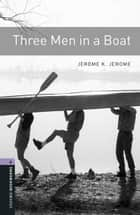 Three Men in a Boat Level 4 Oxford Bookworms Library ebook by Jerome K. Jerome