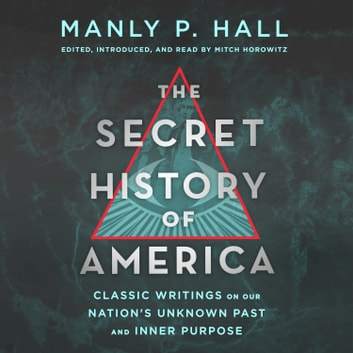 The Secret History of America - Classic Writings on Our Nation's Unknown Past and Inner Purpose audiobook by Manly P. Hall