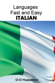 Languages Fast and Easy ~ Italian ebook by O-O Happiness