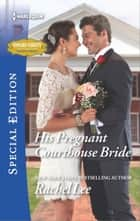 His Pregnant Courthouse Bride ebook by Rachel Lee